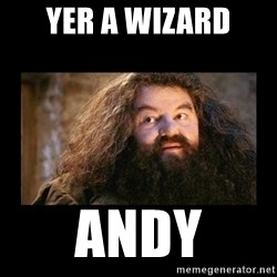 You're a Wizard Harry - Yer a wizard ANDY