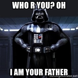 Darth Vader - Who r you? Oh I am your father