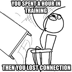 Desk Flip Rage Guy - You spent a hour in training  then You lost connection