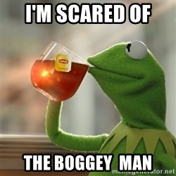 Kermit The Frog Drinking Tea - I'm Scared of  the Boggey  Man