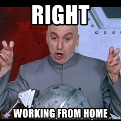 dr. evil quote - Right Working from home