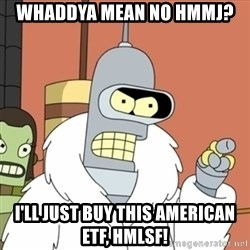 bender blackjack and hookers - Whaddya mean no HMMJ? I'll just buy this American ETF, HMLSF!