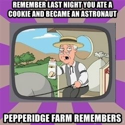 Pepperidge Farm Remembers FG - Remember last night you ate a cookie and became an astronaut Pepperidge Farm remembers