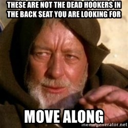 These are not the droids you were looking for - These are not the dead hookers in the back seat you are looking for Move along