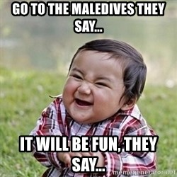 Niño Malvado - Evil Toddler - go to the Maledives they say... it will be fun, they say...