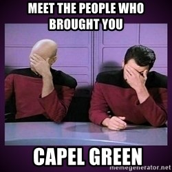 Double Facepalm - MEET THE PEOPLE WHO BROUGHT YOU   CAPEL GREEN