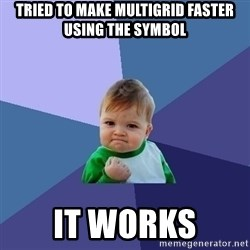 Success Kid - Tried to make multigrid faster using the Symbol It works