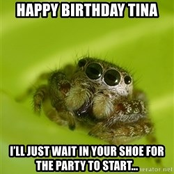 The Spider Bro - Happy birthday Tina I'll just wait in your shoe for the party to start...