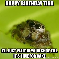 The Spider Bro - Happy Birthday Tina I'll just wait in your shoe till it's time for cake