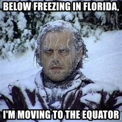 Frozen Jack - Below freezing in Florida, I'm moving to the Equator