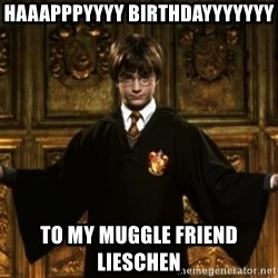 Harry Potter Come At Me Bro - Haaapppyyyy Birthdayyyyyyy To my muggle friend Lieschen