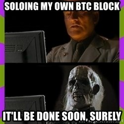 ill just wait here - Soloing my own btc block It'll be done soon, surely
