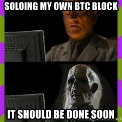 ill just wait here - Soloing my own btc block It should be done soon