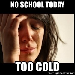 First World Problems - no school today too cold