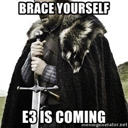 Ned Stark - Brace Yourself E3 is coming