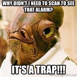 Its A Trap - Why didn't I need to scan to see that alarm? It's a Trap!!!