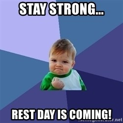 Success Kid - STAY STRONG... REST DAY IS COMING!