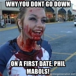 Scary Nympho - Why You dont go down on a first date, Phil Mabols!