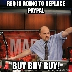 Jim Kramer Mad Money Karma - req is going to replace paypal buy buy buy!