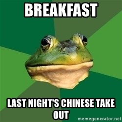 Foul Bachelor Frog - Breakfast Last night's chinese take out