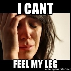 First World Problems - I cant Feel my leg