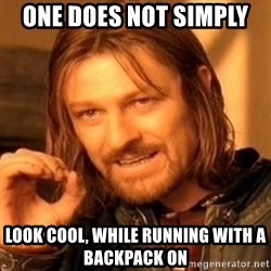 One Does Not Simply - ONe does not simply  look cool, while running with a backpack on