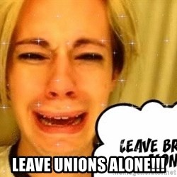 leave britney alone - leave unions alone!!!