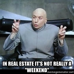 """dr. evil quotation marks - in real estate it's not really a """"weekend"""""""