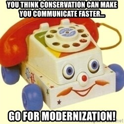 Sinister Phone - You think conservation can make you communicate faster... Go for modernization!