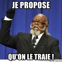 Too high - je propose qu'on le traie !