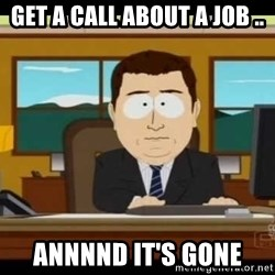 south park aand it's gone - Get a call about a job .. Annnnd it's gone