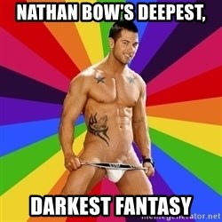 Gay pornstar logic - Nathan bow's deepest, Darkest fantasy