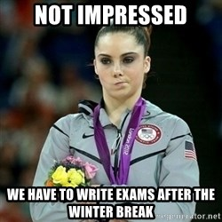 McKayla Maroney Not Impressed - Not impressed We have to write exams after the winter break
