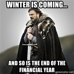 Game of Thrones - winter is coming... and so is the end of the financial year