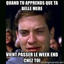 crying peter parker - Quand tu apprends que ta belle mere vient passer le week end chez toi