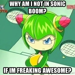 Disappointment Cosmo - WHY AM I NOT IN SONIC BOOM? IF IM FREAKING AWESOME?