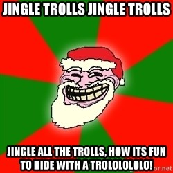 Santa Claus Troll Face - jingle trolls jingle trolls jingle all the trolls, how its fun to ride with a trololololo!