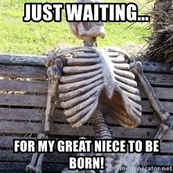 Waiting For Op - Just waiting... For my great niece to be born!