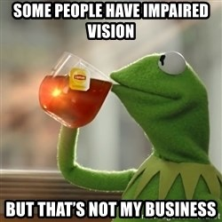 Kermit The Frog Drinking Tea - Some people have impaired vision But that's not my business