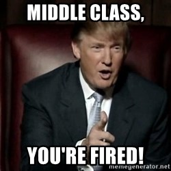 Donald Trump - Middle Class, You're fired!