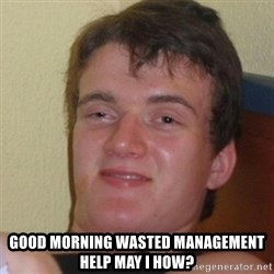 Stoner Stanley - Good Morning Wasted Management help may i how?