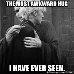 draco hugs voldemort - The most awkward hug I have ever seen.