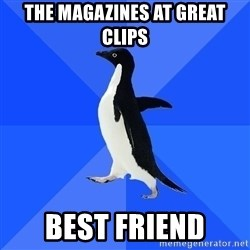 Socially Awkward Penguin - The magazines at great clips Best friend