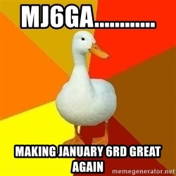 Technologically Impaired Duck - MJ6GA............ Making january 6rd great again