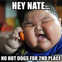fat chinese kid - Hey Nate... No hot dogs for 2nd place
