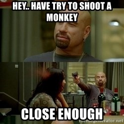Travolta Shooting - hey.. have try to shoot a monkey close enough