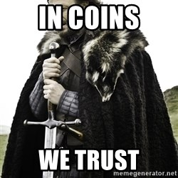 Ned Stark - in coins we trust