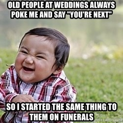 """Evil smile child - Old people at weddings always poke me and say """"you're next""""  So I started the same thing to them on funerals"""