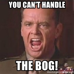 Jack Nicholson - You can't handle the truth! - You can't handle THE BOG!