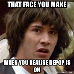 Conspiracy Keanu - THAT FACE YOU MAKE  WHEN YOU REALISE DEPOP IS ON